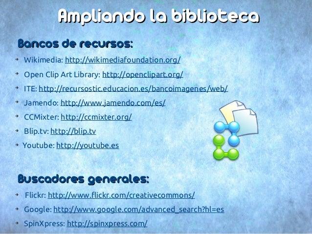 Ampliando la bibliotecaBancos de recursos:➔    Wikimedia: http://wikimediafoundation.org/➔    Open Clip Art Library: http:...