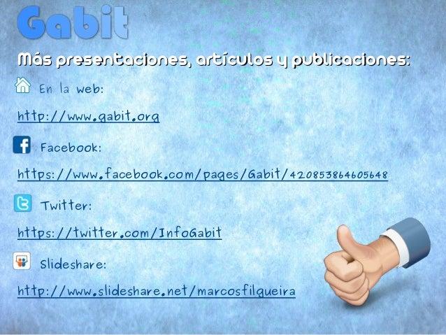 Más presentaciones, artículos y publicaciones:    En la web:http://www.gabit.org@   Facebook:https://www.facebook.com/page...