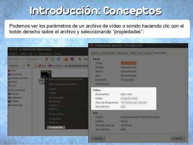 Introducción: ConceptosPodemos ver los parámetros de un archivo de vídeo o sonido haciendo clic con elbotón derecho sobre ...