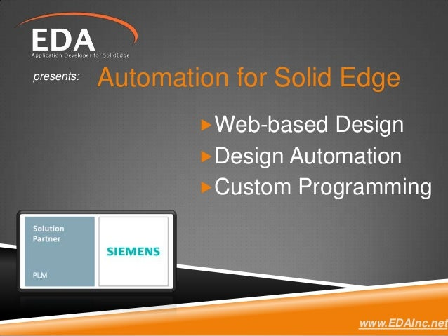 presents:            Automation for Solid Edge                    Web-based Design                    Design Automation ...