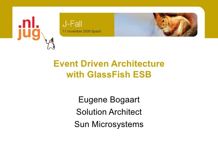 Event Driven Architecture   with GlassFish ESB       Eugene Bogaart     Solution Architect     Sun Microsystems