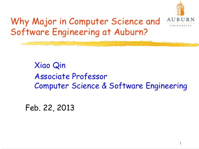 Why Major in Computer Science andSoftware Engineering at Auburn?     Xiao Qin     Associate Professor     Computer Science...
