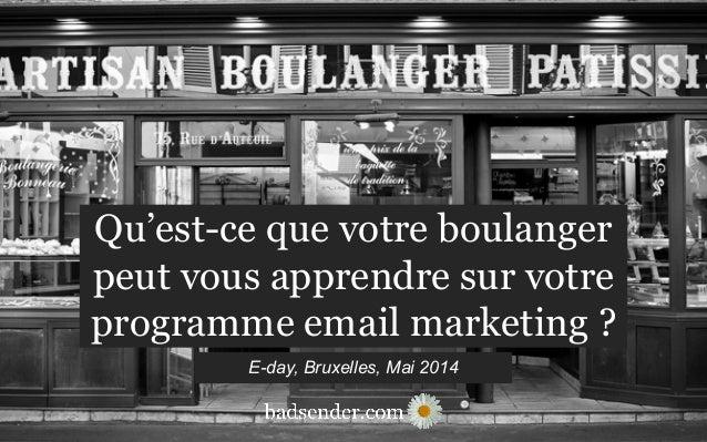 Qu'est-ce que votre boulanger peut vous apprendre sur votre programme email marketing ? E-day, Bruxelles, Mai 2014