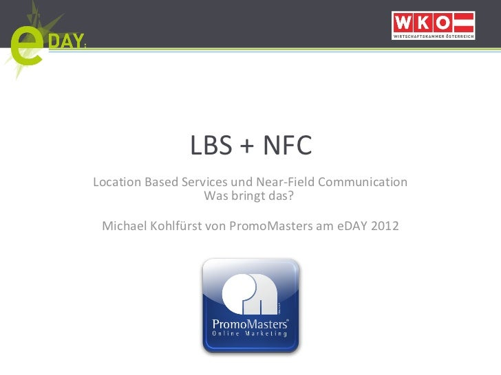 LBS + NFC Location Based Services und Near-Field Communication Was bringt das?   Michael Kohlfürst von PromoMasters am eDA...