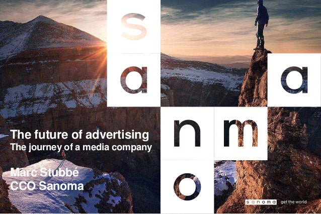 The future of advertising The journey of a media company Marc Stubbé CCO Sanoma