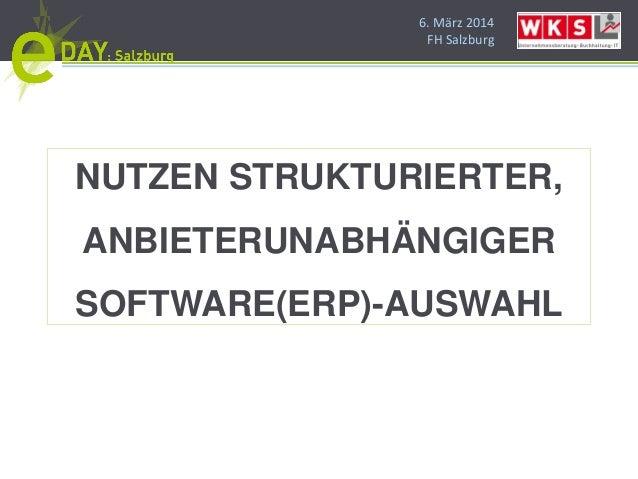 6. März 2014 FH Salzburg NUTZEN STRUKTURIERTER, ANBIETERUNABHÄNGIGER SOFTWARE(ERP)-AUSWAHL