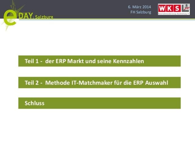6. März 2014 FH Salzburg Teil 1 - der ERP Markt und seine Kennzahlen Teil 2 - Methode IT-Matchmaker für die ERP Auswahl Sc...