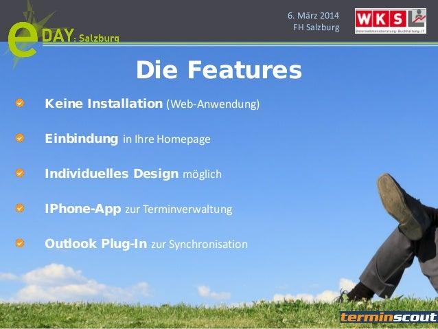 6. März 2014 FH Salzburg Keine Installation (Web-Anwendung) Einbindung in Ihre Homepage Individuelles Design möglich IPhon...