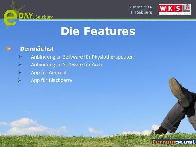 6. März 2014 FH Salzburg Demnächst  Anbindung an Software für Physiotherapeuten  Anbindung an Software für Ärzte  App f...