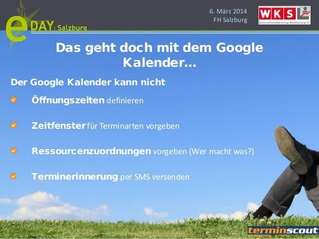 6. März 2014 FH Salzburg Der Google Kalender kann nicht Öffnungszeiten definieren Zeitfenster für Terminarten vorgeben Res...