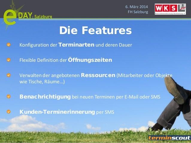 6. März 2014 FH Salzburg Konfiguration der Terminarten und deren Dauer Flexible Definition der Öffnungszeiten Verwalten de...