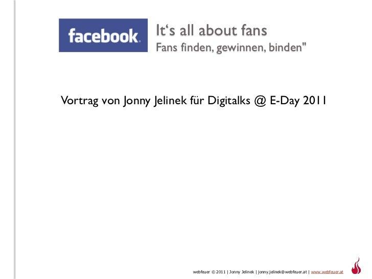 """It's all about fans                  Fans finden, gewinnen, binden""""Vortrag von Jonny Jelinek für Digitalks @ E-Day 2011   ..."""