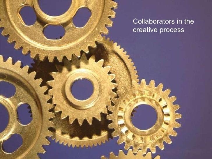 Collaborators in the creative process