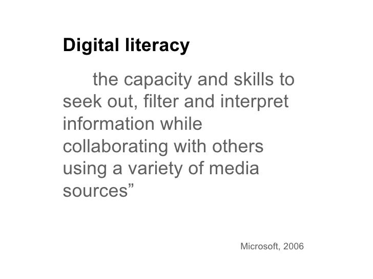 """Digital literacy """"… . the capacity and skills to seek out, filter and interpret information while collaborating with other..."""