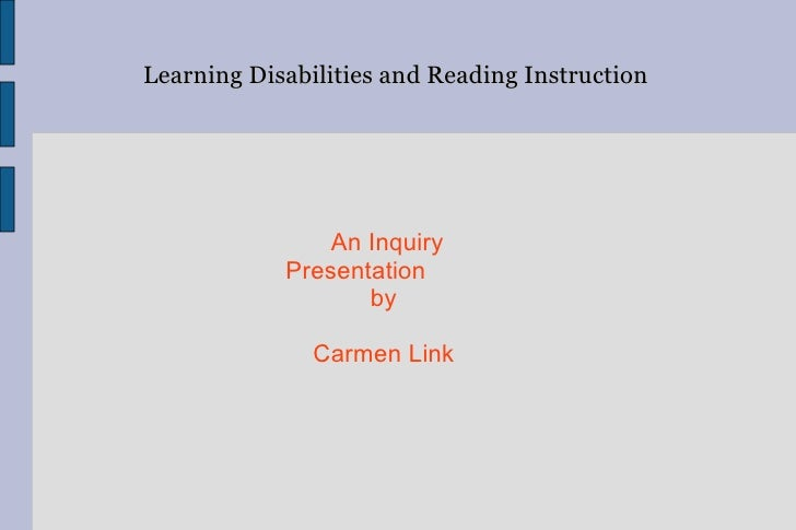 Learning Disabilities and Reading Instruction by Carmen Link An Inquiry Presentation