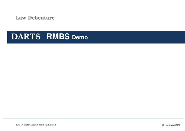 Law Debenture Agency Solutions Limited 1                   DARTS RMBS Demo 26 November 2013