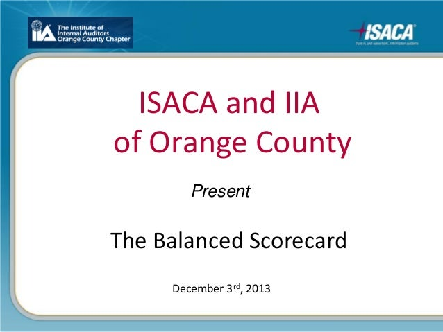 ISACA and IIA of Orange County The Balanced Scorecard December 3rd, 2013 Present