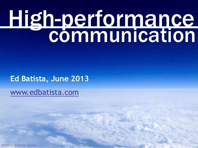 High-performancecommunicationPhoto: Andres RuedaEd Batista, June 2013www.edbatista.com