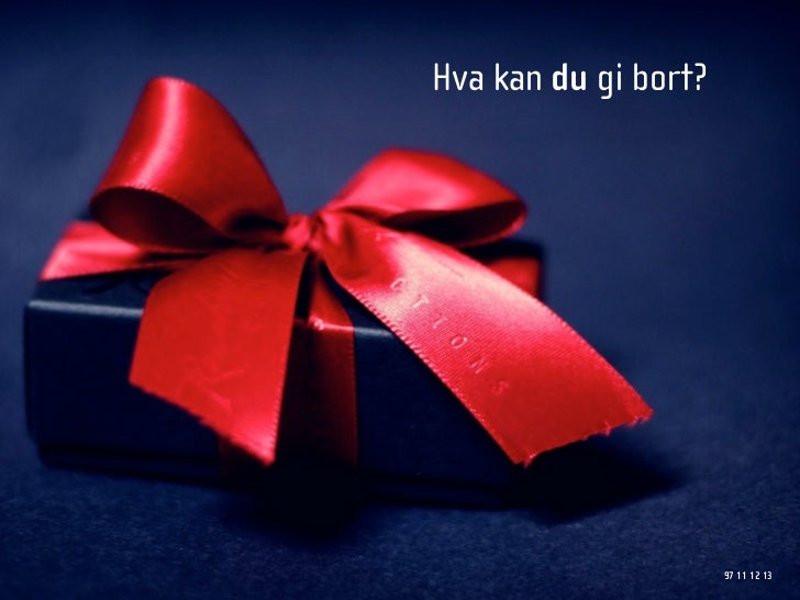 Hva kan du gi bort?                           97 11 12 13