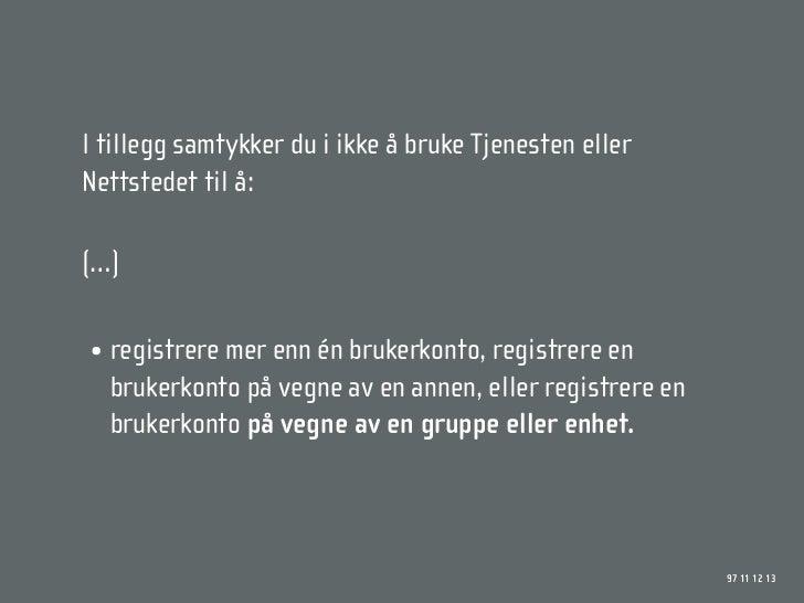 I tillegg samtykker du i ikke å bruke Tjenesten eller Nettstedet til å:  (…)  • registrere mer enn én brukerkonto, registr...