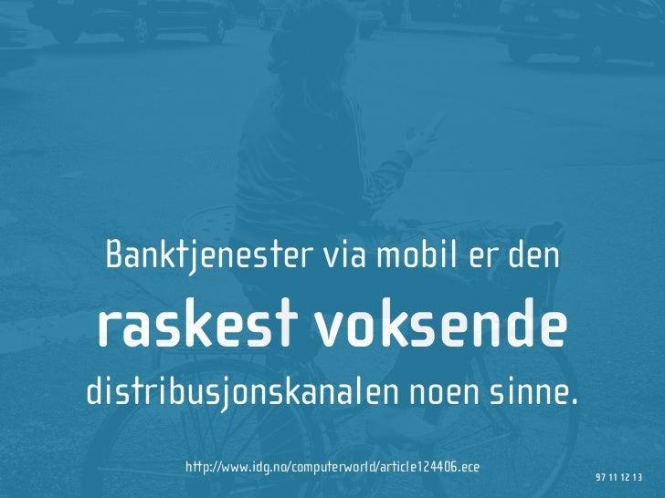 Banktjenester via mobil er den raskest voksende distribusjonskanalen noen sinne.       http://www.idg.no/computerworld/art...