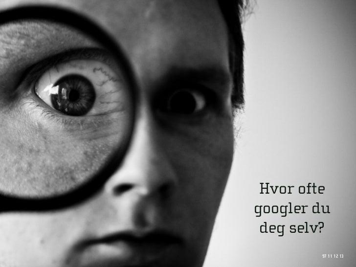 Hvor ofte googler du  deg selv?         97 11 12 13