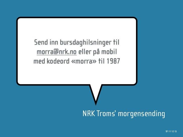 Send inn bursdaghilsninger til  morra@nrk.no eller på mobil med kodeord «morra» til 1987                     NRK Troms' mo...