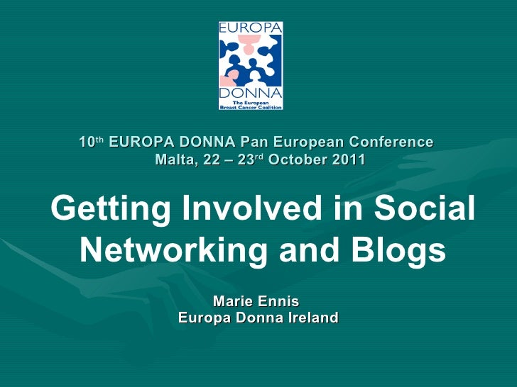 10 th  EUROPA DONNA Pan European Conference    Malta, 22 – 23 rd  October 2011 Marie Ennis  Europa Donna Ireland Getting I...