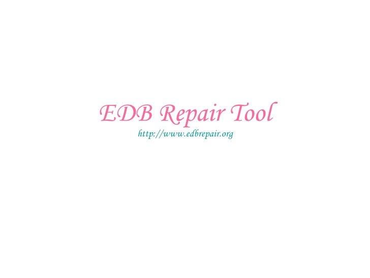 EDB Repair Tool http:// www.edbrepair.org