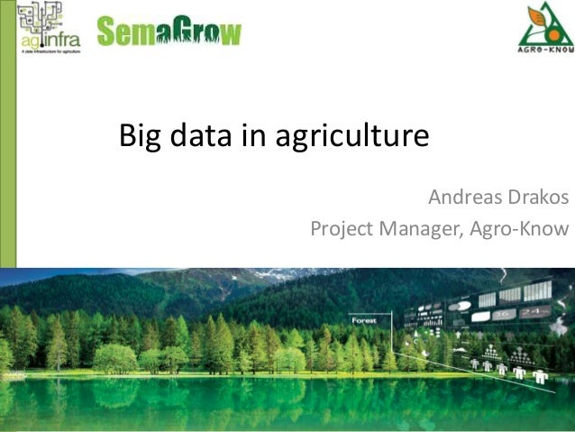 Big data in agriculture Andreas Drakos Project Manager, Agro-Know
