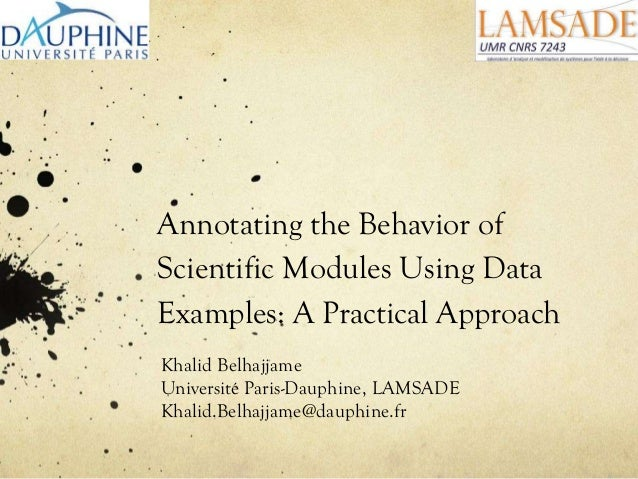 Annotating the Behavior of Scientific Modules Using Data Examples: A Practical Approach Khalid Belhajjame Université Paris...