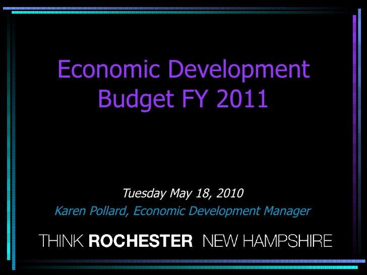 Economic Development Budget FY 2011 Tuesday May 18, 2010 Karen Pollard, Economic Development Manager