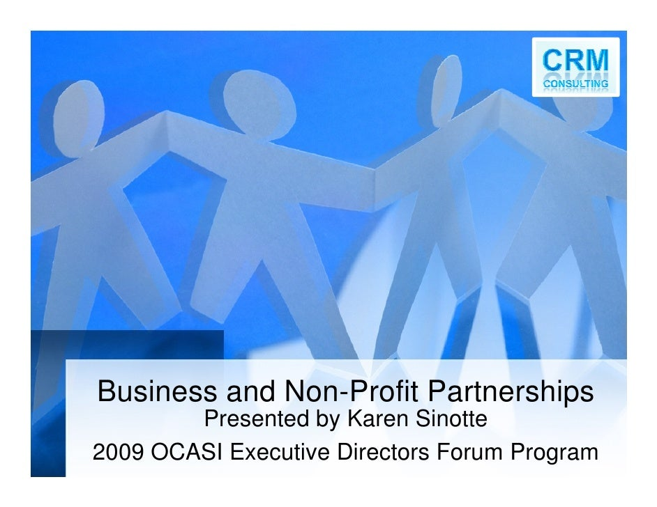 Business and Non-Profit Partnerships         Presented by Karen Sinotte 2009 OCASI Executive Directors Forum Program