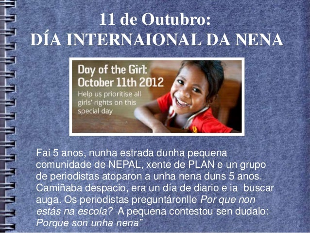 11 de Outubro:DÍA INTERNAIONAL DA NENAFai 5 anos, nunha estrada dunha pequenacomunidade de NEPAL, xente de PLAN e un grupo...