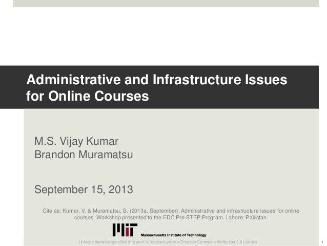 Administrative and Infrastructure Issues for Online Courses M.S. Vijay Kumar Brandon Muramatsu September 15, 2013 1Unless ...