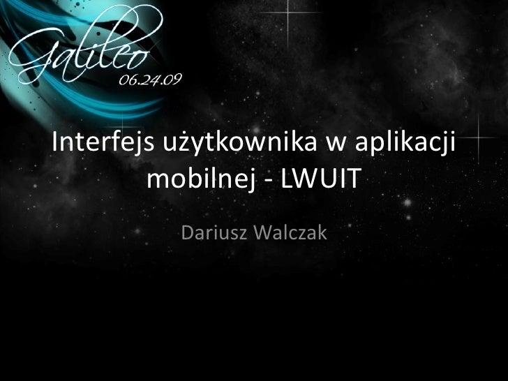 Interfejs użytkownika w aplikacji         mobilnej - LWUIT           Dariusz Walczak