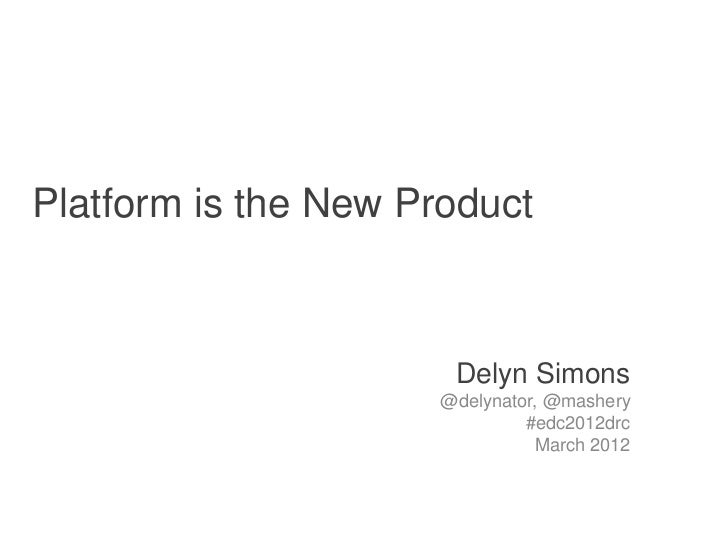 Platform is the New Product                           Delyn Simons                       @delynator, @mashery             ...