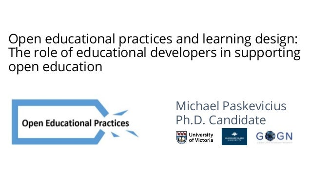 Open educational practices and learning design: The role of educational developers in supporting open education Michael Pa...