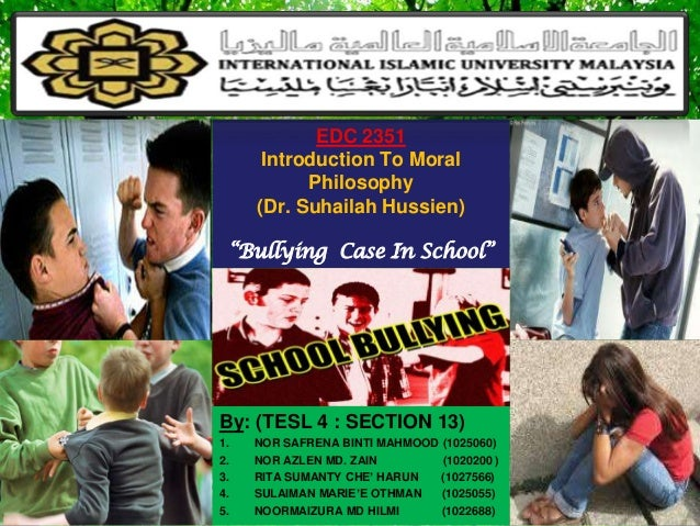 """EDC 2351      Introduction To Moral           Philosophy     (Dr. Suhailah Hussien) """"Bullying Case In School""""By: (TESL 4 :..."""