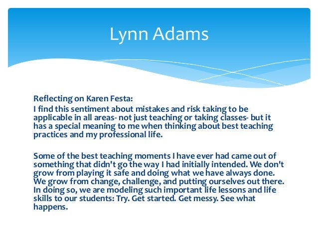 Reflecting on Karen Festa: I find this sentiment about mistakes and risk taking to be applicable in all areas- not just te...