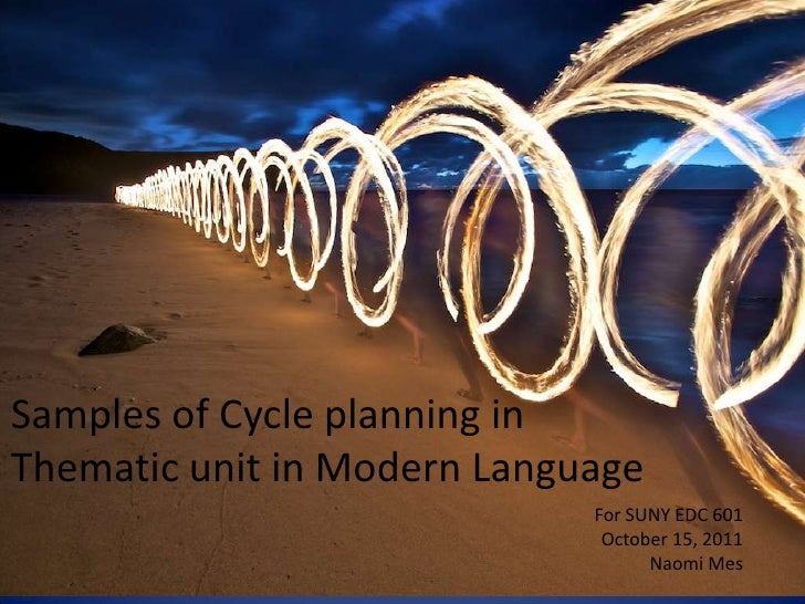 Samples of Cycle planning in Thematic unit in Modern Language<br />For SUNY EDC 601<br />October 15, 2011<br />Naomi Mes<b...