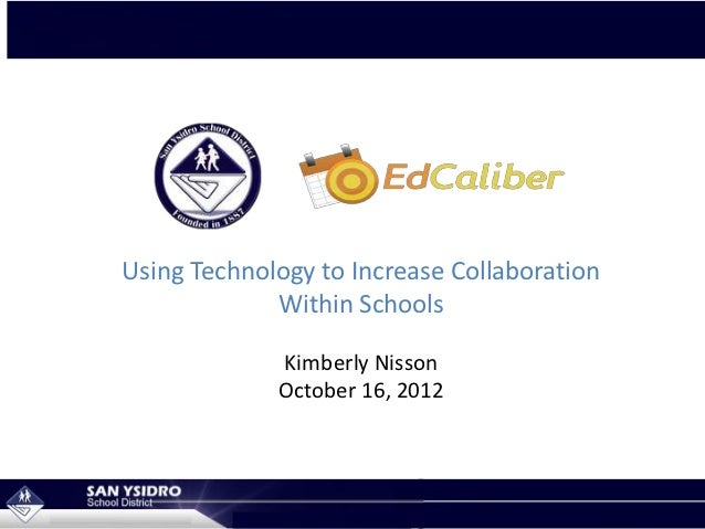 Using Technology to Increase Collaboration             Within Schools             Kimberly Nisson             October 16, ...