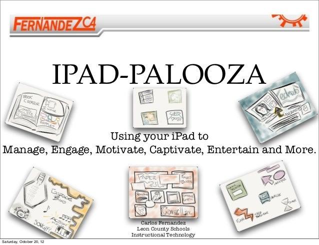 IPAD-PALOOZA                  Using your iPad toManage, Engage, Motivate, Captivate, Entertain and More.                  ...