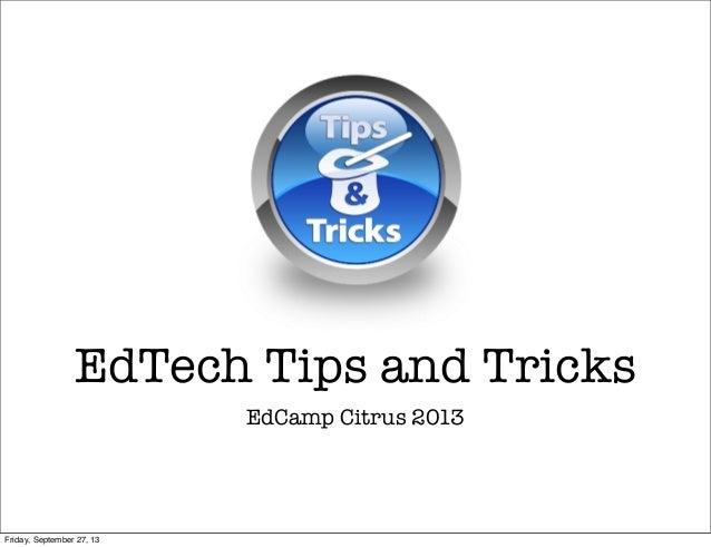 EdCamp Citrus 2013 EdTech Tips and Tricks Friday, September 27, 13