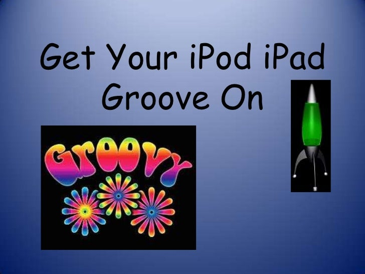 Get Your iPod iPad    Groove On