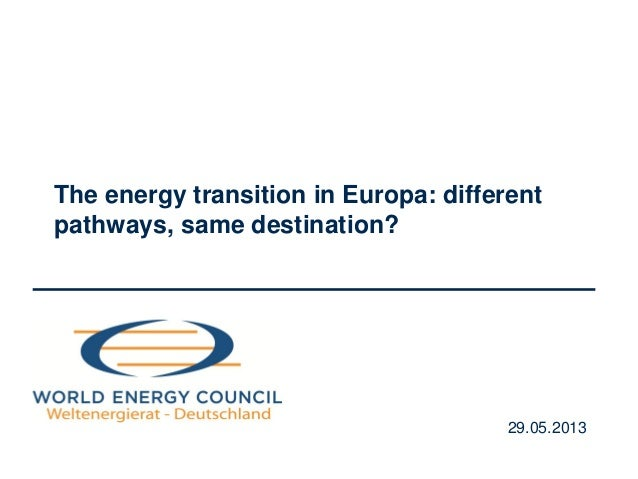 The energy transition in Europa: differentpathways, same destination?29.05.2013