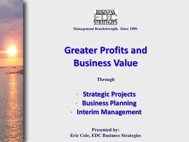 Management Benchstrength. Since 1989.Greater Profits and  Business Value               Through   • Strategic Projects   • ...