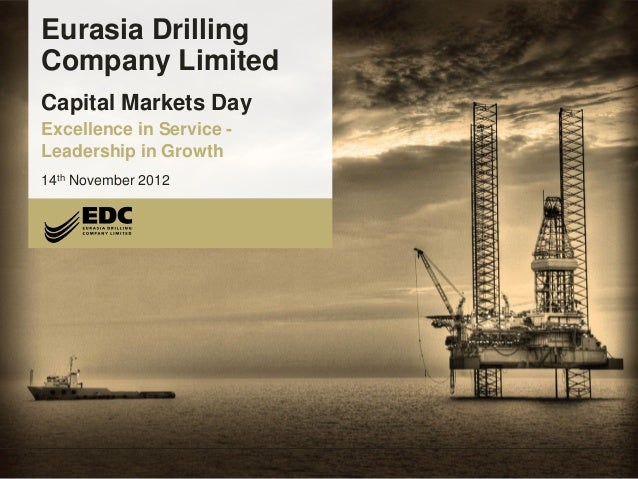 Eurasia Drilling Company Limited Eurasia Drilling Company Limited Capital Markets Day Excellence in Service - Leadership i...