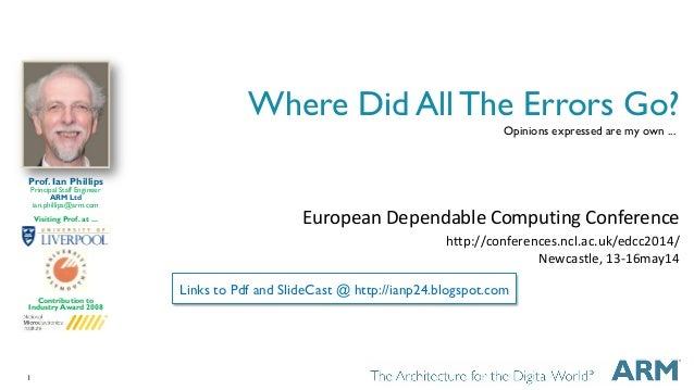 1 Where Did All The Errors Go? European Dependable Computing Conference http://conferences.ncl.ac.uk/edcc2014/ Newcastle, ...