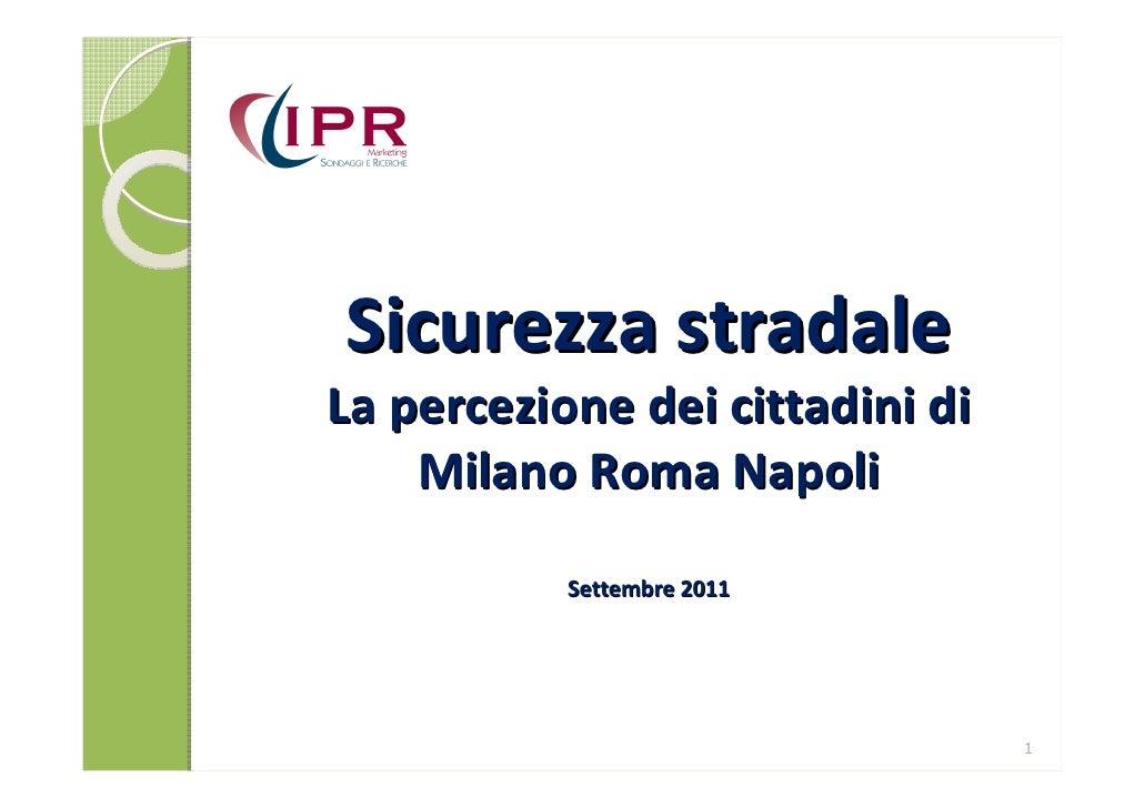 Sicurezza stradaleLa percezione dei cittadini di    Milano Roma Napoli           Settembre 2011                           ...